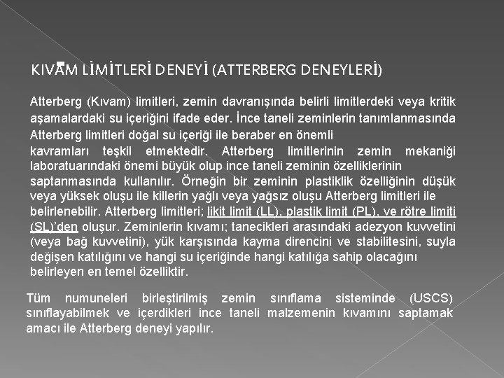 KIVAM LİMİTLERİ DENEYİ (ATTERBERG DENEYLERİ) Atterberg (Kıvam) limitleri, zemin davranışında belirli limitlerdeki veya kritik