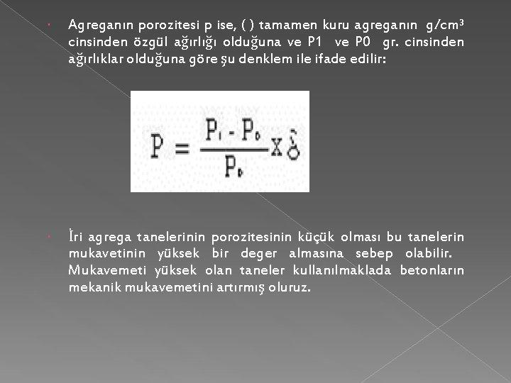 Agreganın porozitesi p ise, ( ) tamamen kuru agreganın g/cm³ cinsinden özgül ağırlığı