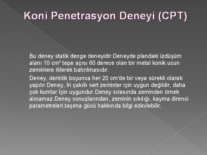 Koni Penetrasyon Deneyi (CPT) Bu deney statik denge deneyidir. Deneyde plandaki izdüşüm alanı 10