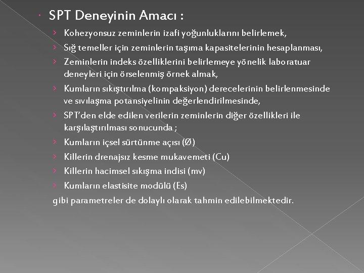 SPT Deneyinin Amacı : › Kohezyonsuz zeminlerin izafi yoğunluklarını belirlemek, › Sığ temeller