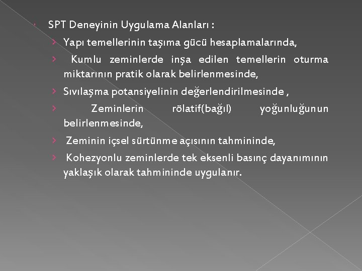 SPT Deneyinin Uygulama Alanları : › Yapı temellerinin taşıma gücü hesaplamalarında, › Kumlu