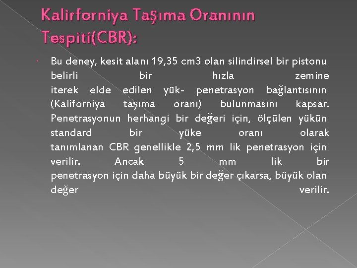 Kalirforniya Taşıma Oranının Tespiti(CBR): Bu deney, kesit alanı 19, 35 cm 3 olan silindirsel