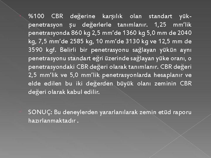 %100 CBR değerine karşılık olan standart yük- penetrasyon şu değerlerle tanımlanır. 1, 25