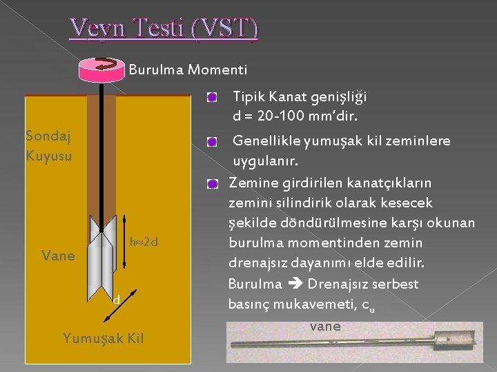 Veyn Testi (VST) Burulma Momenti Sondaj Kuyusu h 2 d Vane d Yumuşak Kil