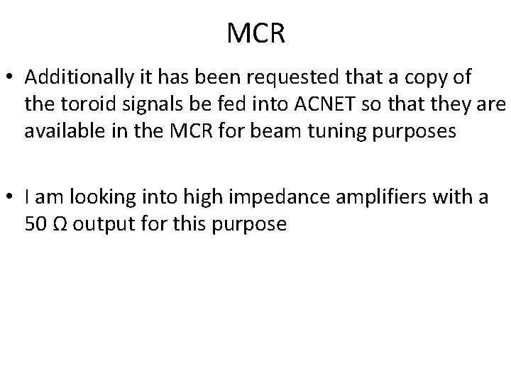 MCR • Additionally it has been requested that a copy of the toroid signals