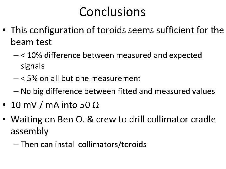 Conclusions • This configuration of toroids seems sufficient for the beam test – <