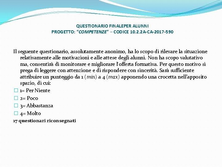 """QUESTIONARIO FINALEPER ALUNNI PROGETTO: """"COMPETENZE"""" – CODICE 10. 2. 2 A-CA-2017 -590 Il seguente"""