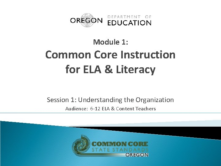 Module 1: Common Core Instruction for ELA & Literacy Session 1: Understanding the Organization