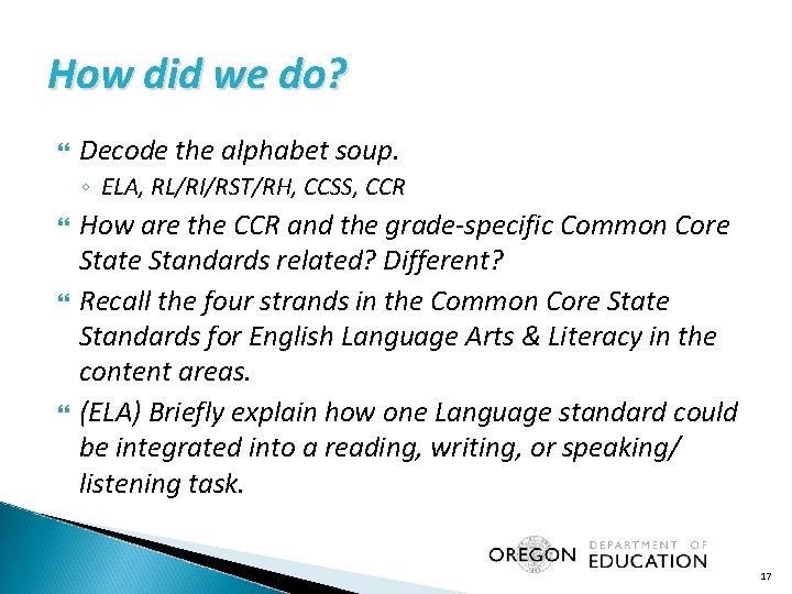 How did we do? Decode the alphabet soup. ◦ ELA, RL/RI/RST/RH, CCSS, CCR How