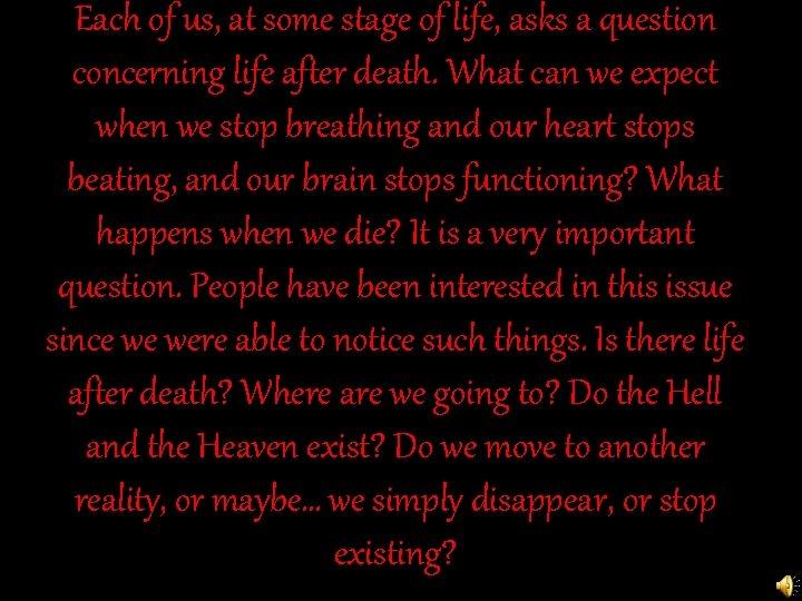 Each of us, at some stage of life, asks a question concerning life after