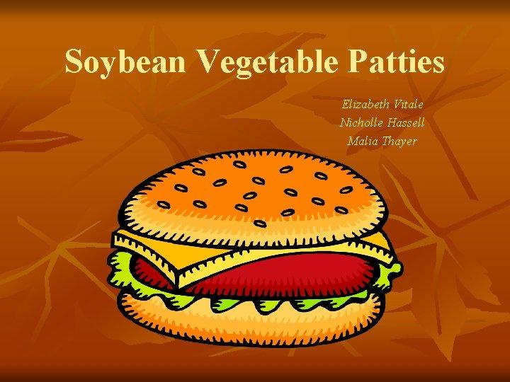 Soybean Vegetable Patties Elizabeth Vitale Nicholle Hassell Malia Thayer