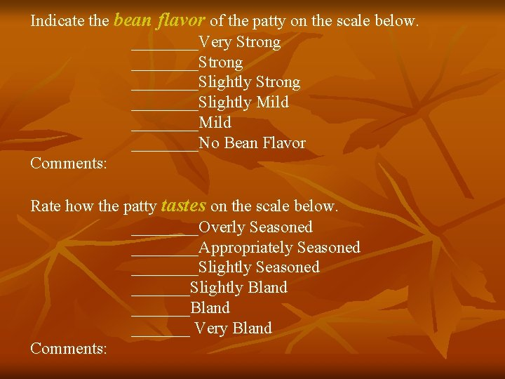 Indicate the bean flavor of the patty on the scale below. ____Very Strong ________Slightly