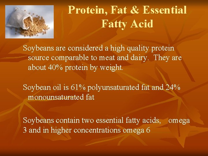 Protein, Fat & Essential Fatty Acid Soybeans are considered a high quality protein source