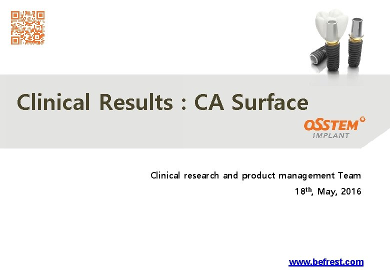 Clinical Results : CA Surface Clinical research and product management Team 18 th, May,