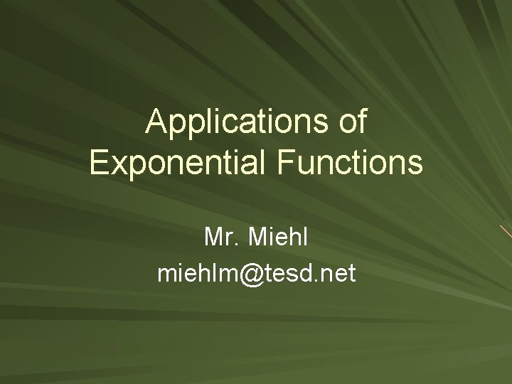 Applications of Exponential Functions Mr. Miehl miehlm@tesd. net