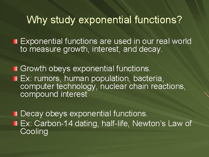 Why study exponential functions? Exponential functions are used in our real world to measure