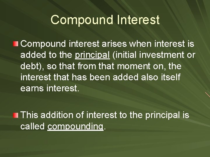 Compound Interest Compound interest arises when interest is added to the principal (initial investment