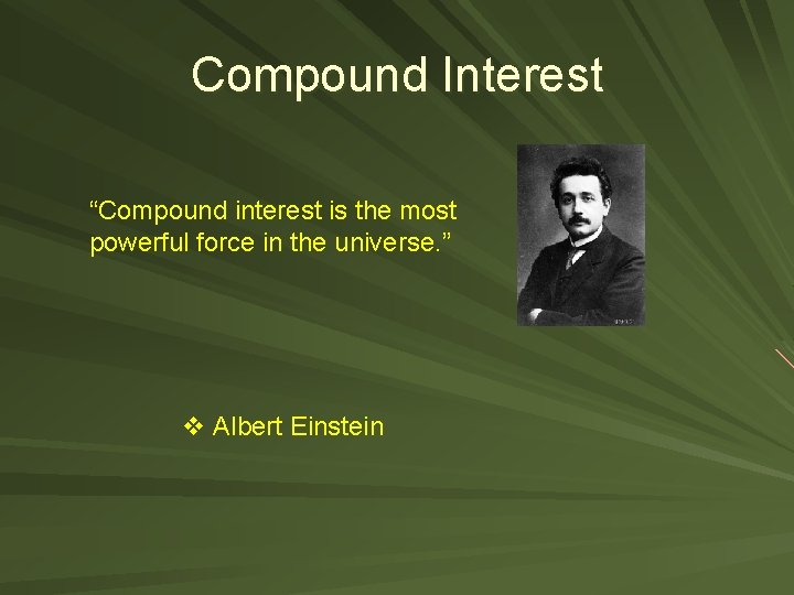 """Compound Interest """"Compound interest is the most powerful force in the universe. """" v"""