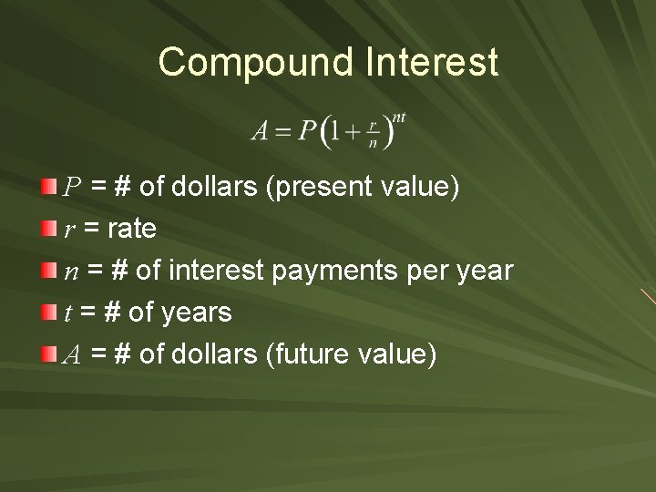 Compound Interest P = # of dollars (present value) r = rate n =