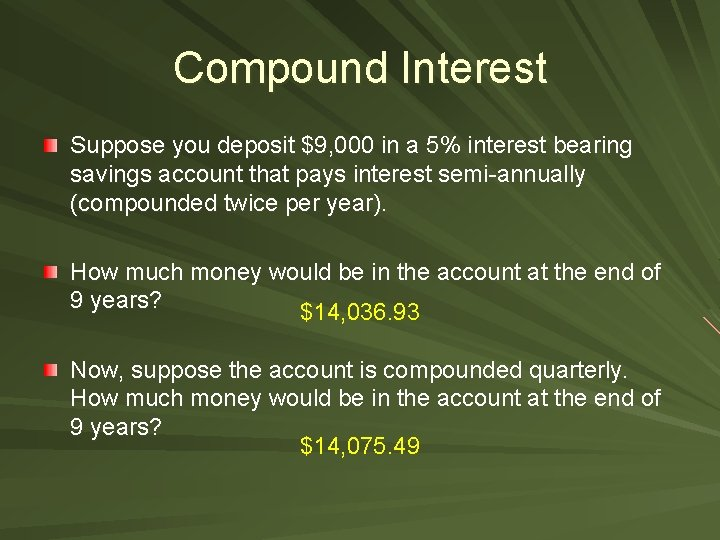 Compound Interest Suppose you deposit $9, 000 in a 5% interest bearing savings account