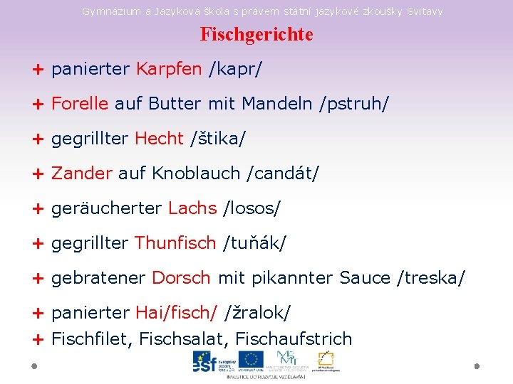 Gymnázium a Jazyková škola s právem státní jazykové zkoušky Svitavy Fischgerichte + panierter Karpfen
