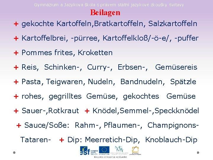 Gymnázium a Jazyková škola s právem státní jazykové zkoušky Svitavy Beilagen + gekochte Kartoffeln,