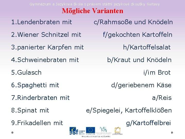 Gymnázium a Jazyková škola s právem státní jazykové zkoušky Svitavy Mögliche Varianten 1. Lendenbraten
