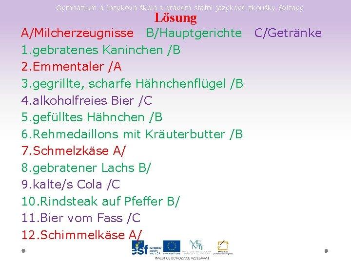 Gymnázium a Jazyková škola s právem státní jazykové zkoušky Svitavy Lösung A/Milcherzeugnisse B/Hauptgerichte C/Getränke