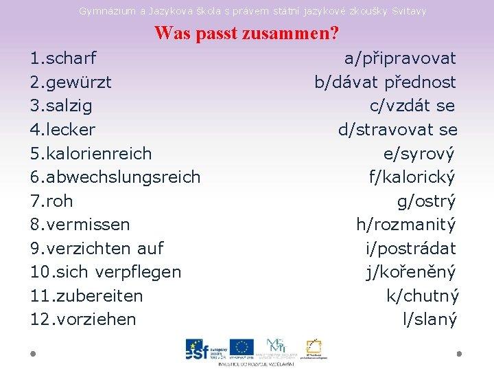 Gymnázium a Jazyková škola s právem státní jazykové zkoušky Svitavy Was passt zusammen? 1.