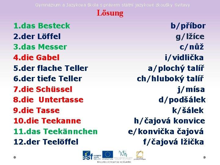 Gymnázium a Jazyková škola s právem státní jazykové zkoušky Svitavy Lösung 1. das Besteck