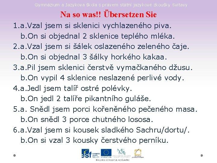 Gymnázium a Jazyková škola s právem státní jazykové zkoušky Svitavy Na so was!! Übersetzen
