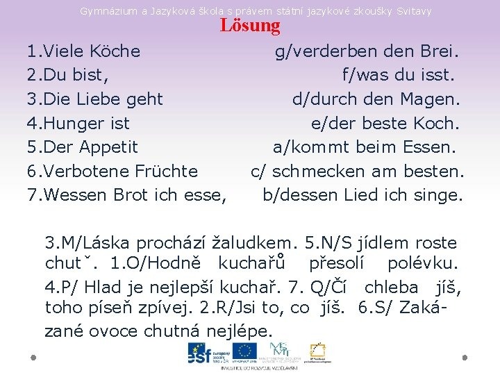 Gymnázium a Jazyková škola s právem státní jazykové zkoušky Svitavy Lösung 1. Viele Köche