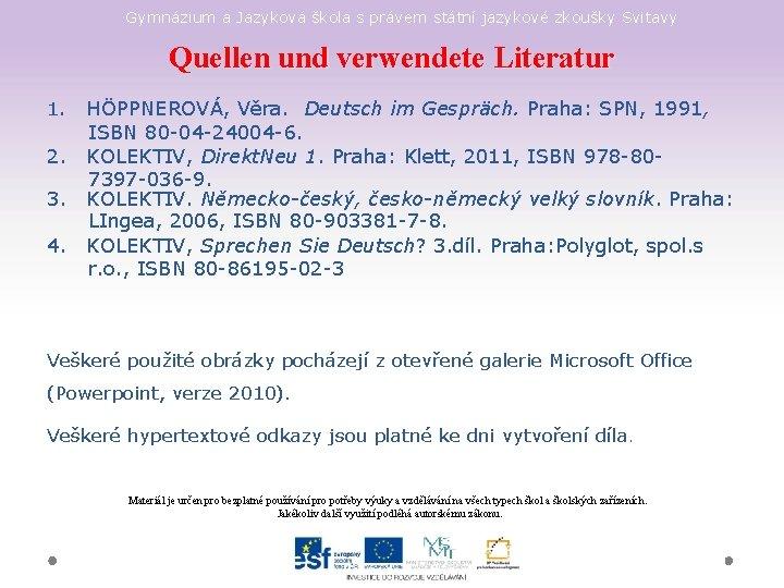 Gymnázium a Jazyková škola s právem státní jazykové zkoušky Svitavy Quellen und verwendete Literatur