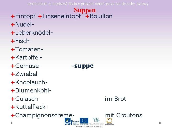 Gymnázium a Jazyková škola s právem státní jazykové zkoušky Svitavy Suppen +Eintopf +Linseneintopf +Bouillon