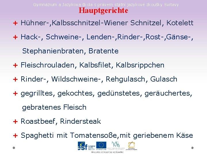 Gymnázium a Jazyková škola s právem státní jazykové zkoušky Svitavy Hauptgerichte + Hühner-, Kalbsschnitzel-Wiener