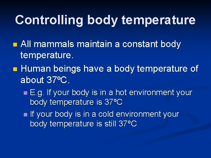 Controlling body temperature All mammals maintain a constant body temperature. n Human beings have