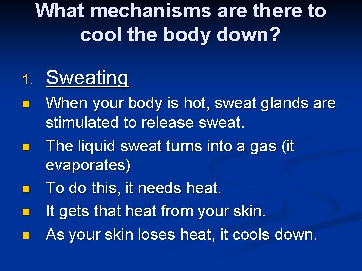 What mechanisms are there to cool the body down? 1. Sweating n When your