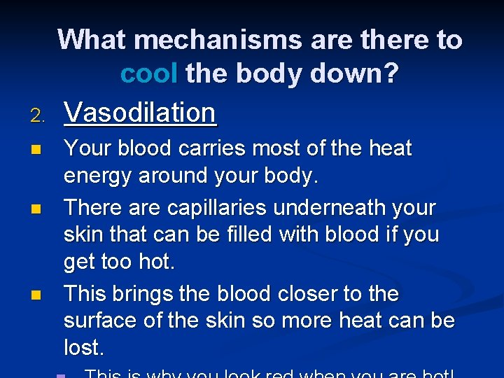 2. n n n What mechanisms are there to cool the body down? Vasodilation