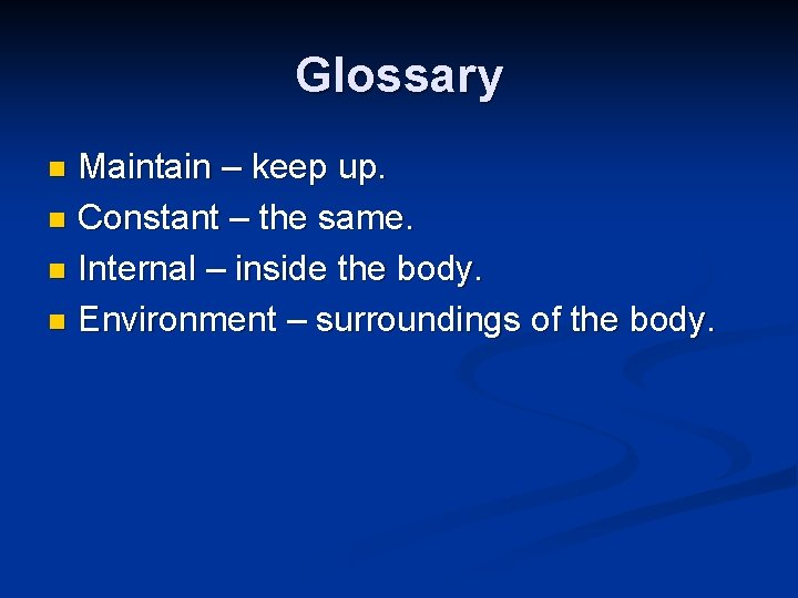 Glossary Maintain – keep up. n Constant – the same. n Internal – inside