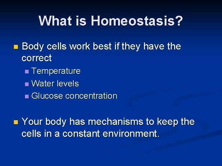What is Homeostasis? n Body cells work best if they have the correct Temperature