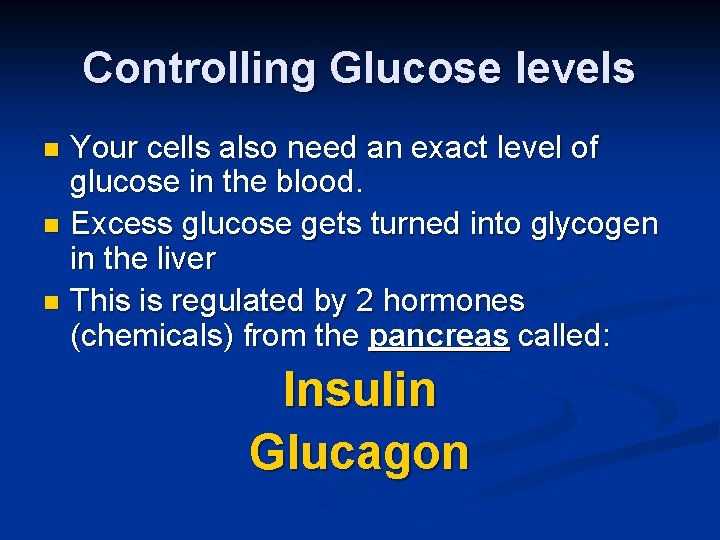 Controlling Glucose levels Your cells also need an exact level of glucose in the