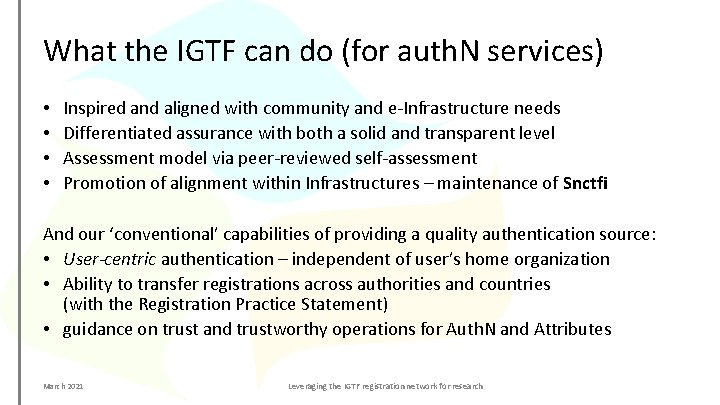 What the IGTF can do (for auth. N services) • • Inspired and aligned