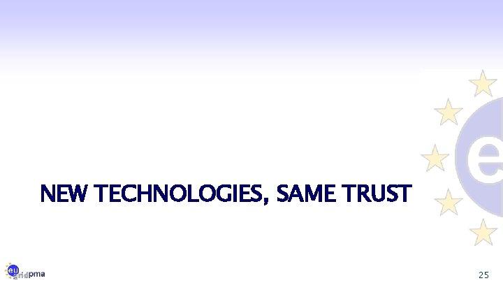 NEW TECHNOLOGIES, SAME TRUST 25