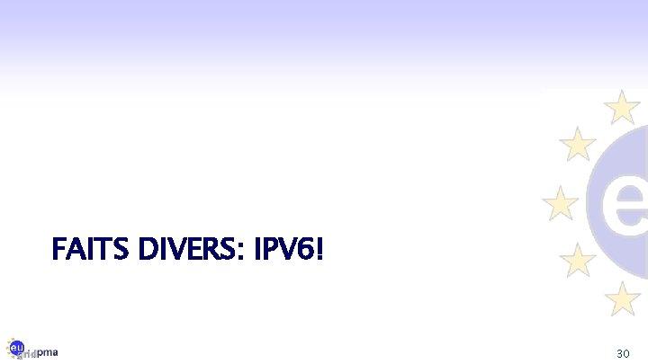 FAITS DIVERS: IPV 6! 30