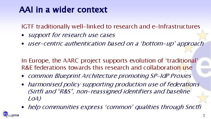 AAI in a wider context IGTF traditionally well-linked to research and e-Infrastructures · support