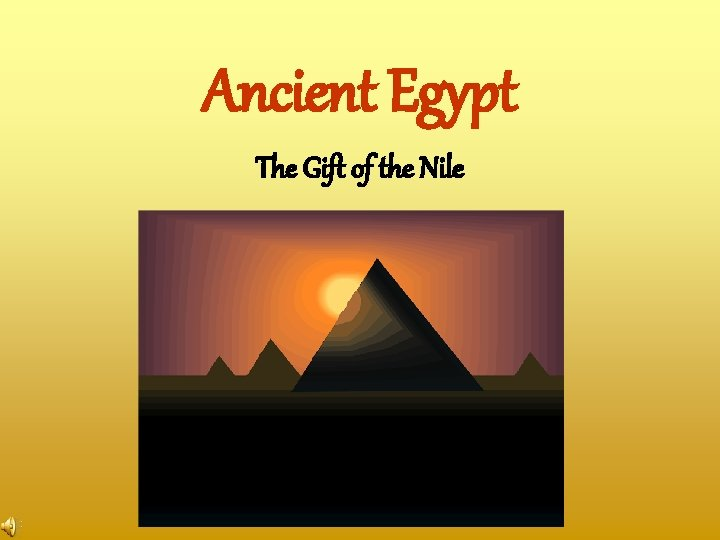 Ancient Egypt The Gift of the Nile