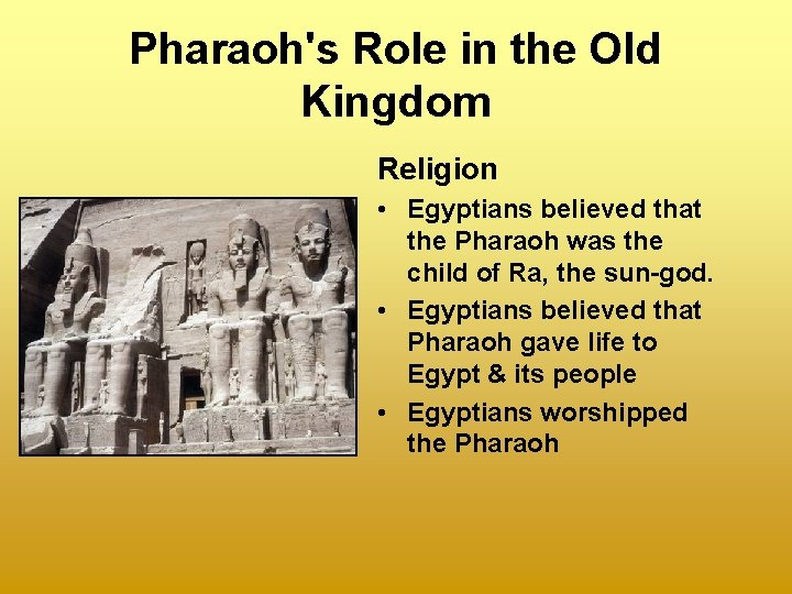 Pharaoh's Role in the Old Kingdom Religion • Egyptians believed that the Pharaoh was