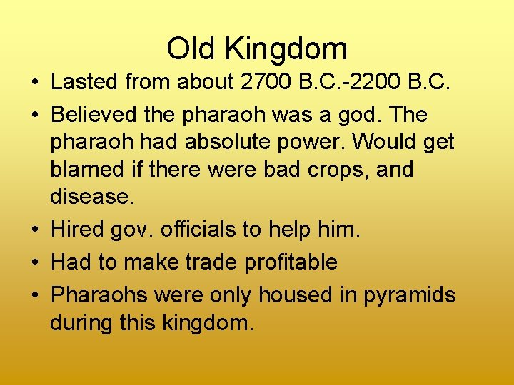 Old Kingdom • Lasted from about 2700 B. C. -2200 B. C. • Believed