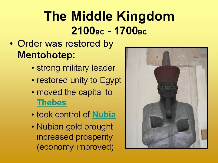 The Middle Kingdom 2100 BC - 1700 BC • Order was restored by Mentohotep:
