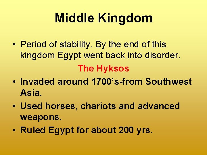 Middle Kingdom • Period of stability. By the end of this kingdom Egypt went